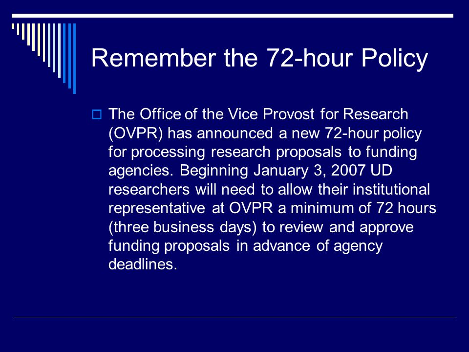 Remember the 72-hour Policy  The Office of the Vice Provost for Research (OVPR) has announced a new 72-hour policy for processing research proposals to funding agencies.