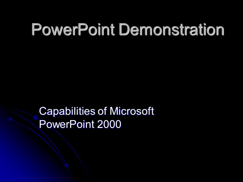 PowerPoint Demonstration Capabilities of Microsoft PowerPoint 2000