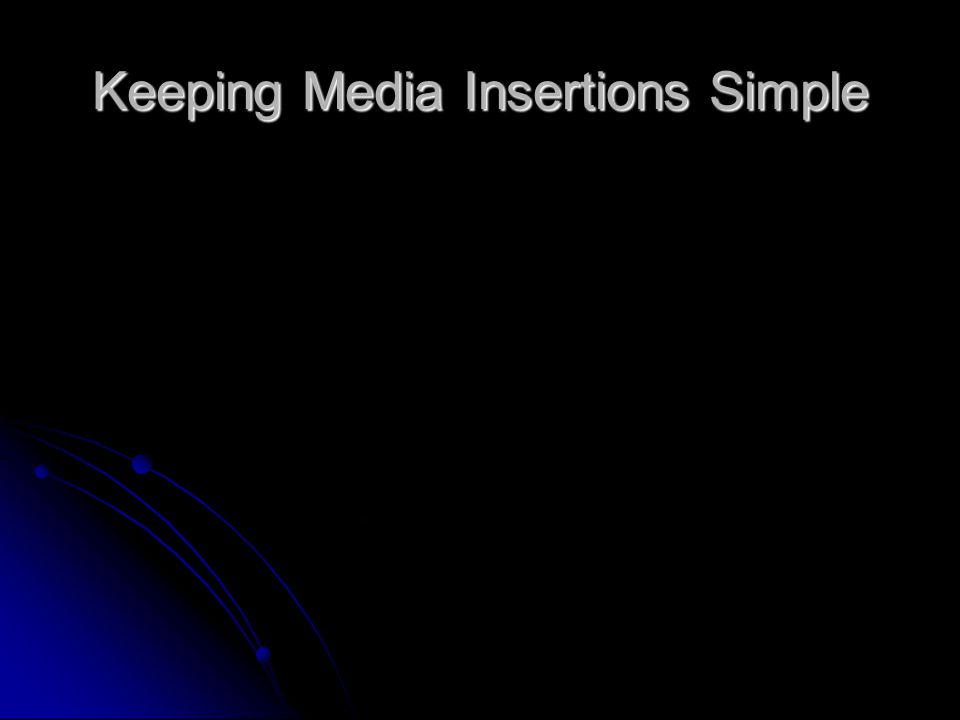 Keeping Media Insertions Simple