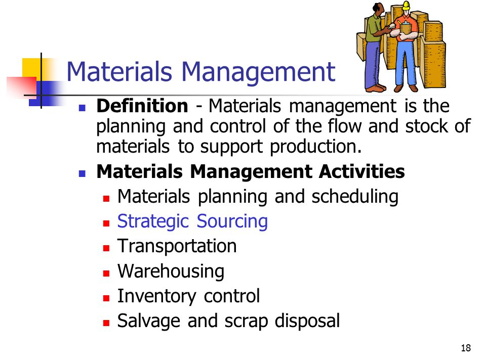 18 Materials Management Definition - Materials management is the planning and control of the flow and stock of materials to support production.