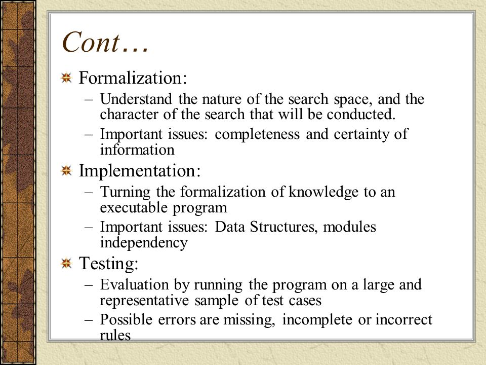 Cont … Formalization: –Understand the nature of the search space, and the character of the search that will be conducted.