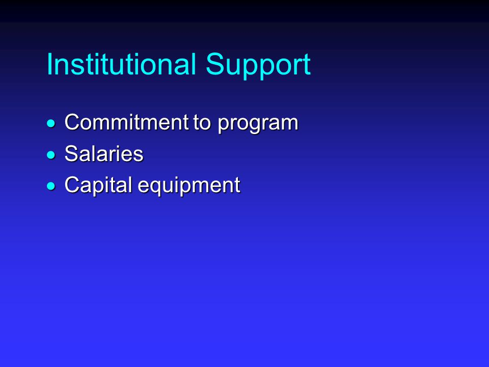 Institutional Support  Commitment to program  Salaries  Capital equipment