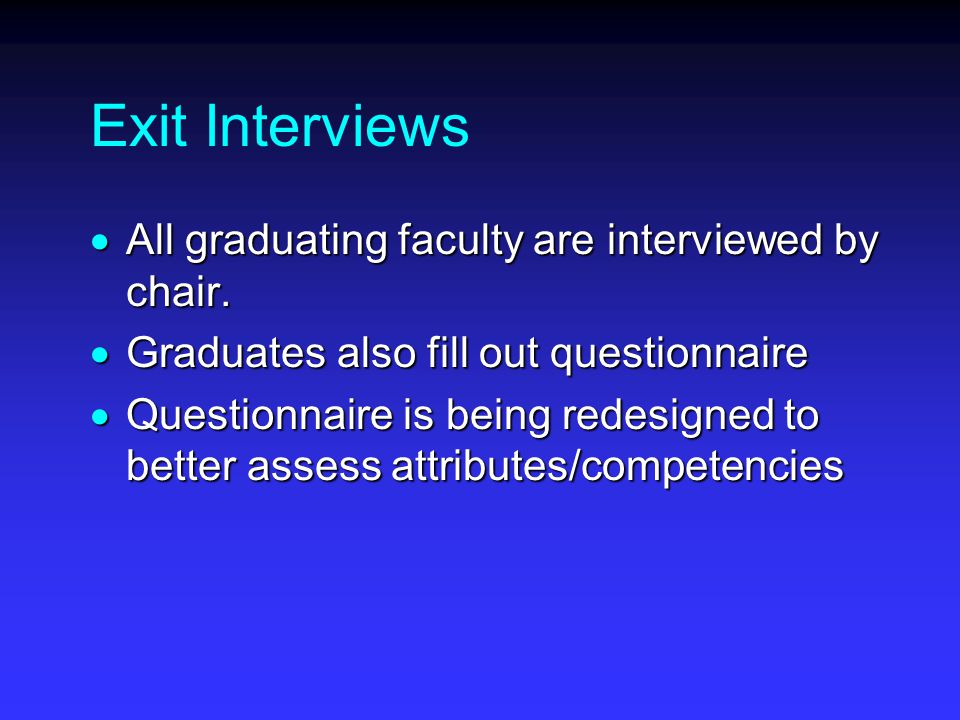 Exit Interviews  All graduating faculty are interviewed by chair.