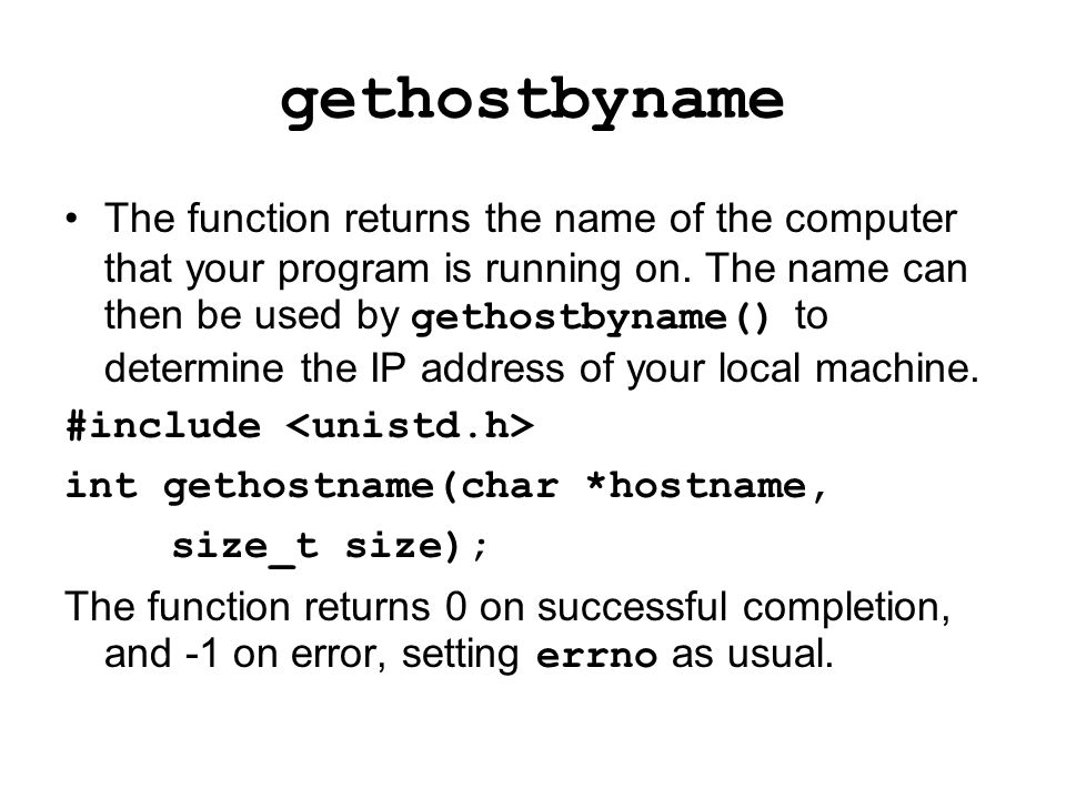 gethostbyname The function returns the name of the computer that your program is running on.