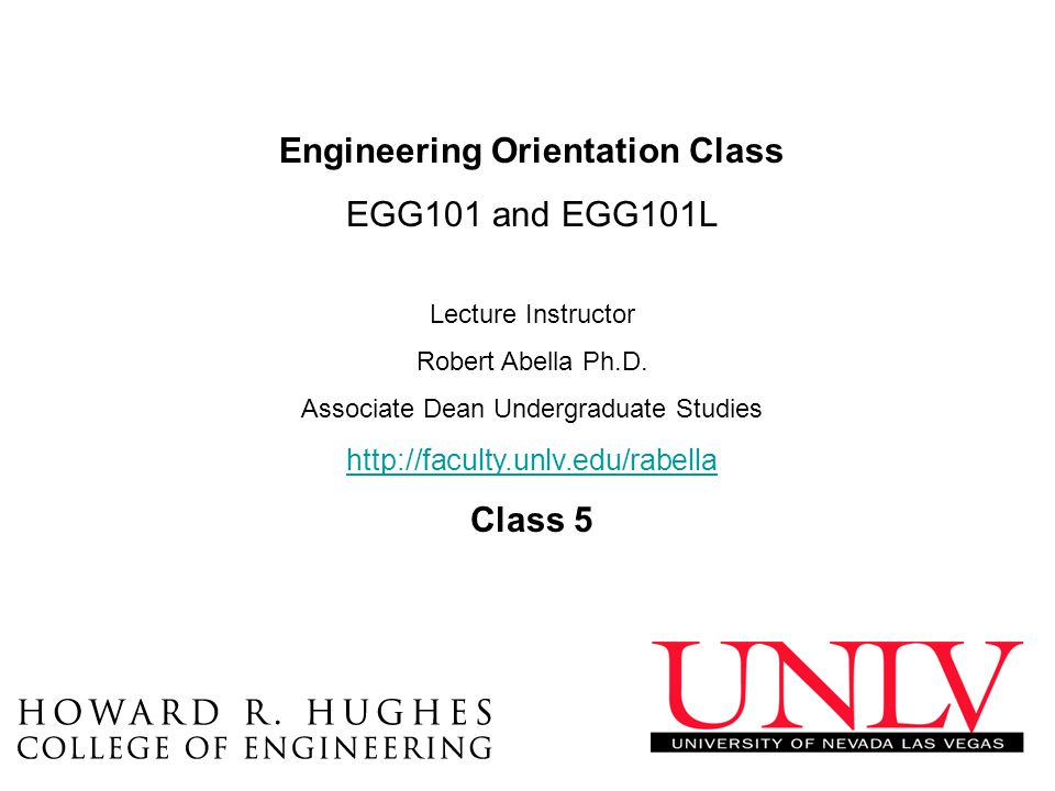 Engineering Orientation Class EGG101 and EGG101L Lecture Instructor Robert Abella Ph.D.
