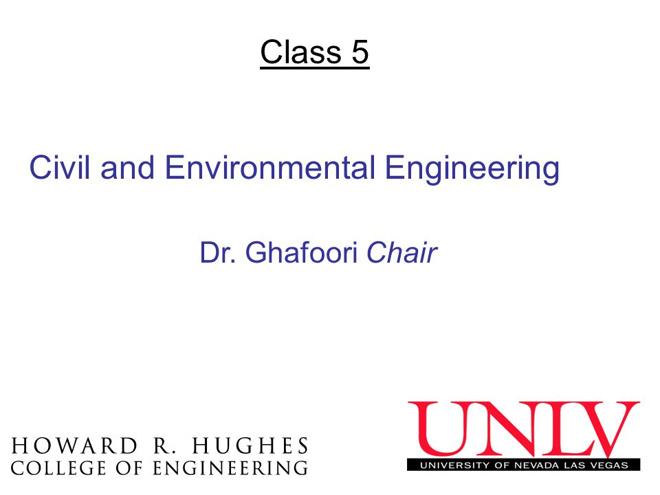 Class 5 Civil and Environmental Engineering Dr. Ghafoori Chair