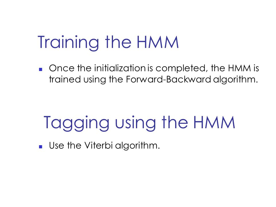 Training the HMM Once the initialization is completed, the HMM is trained using the Forward-Backward algorithm.