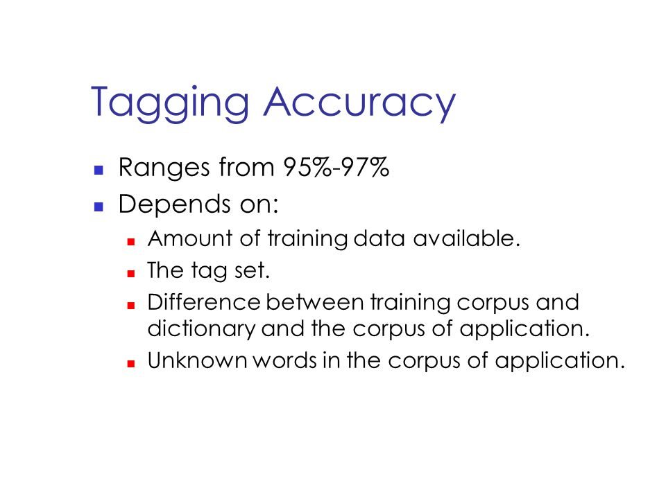 Tagging Accuracy Ranges from 95%-97% Depends on: Amount of training data available.