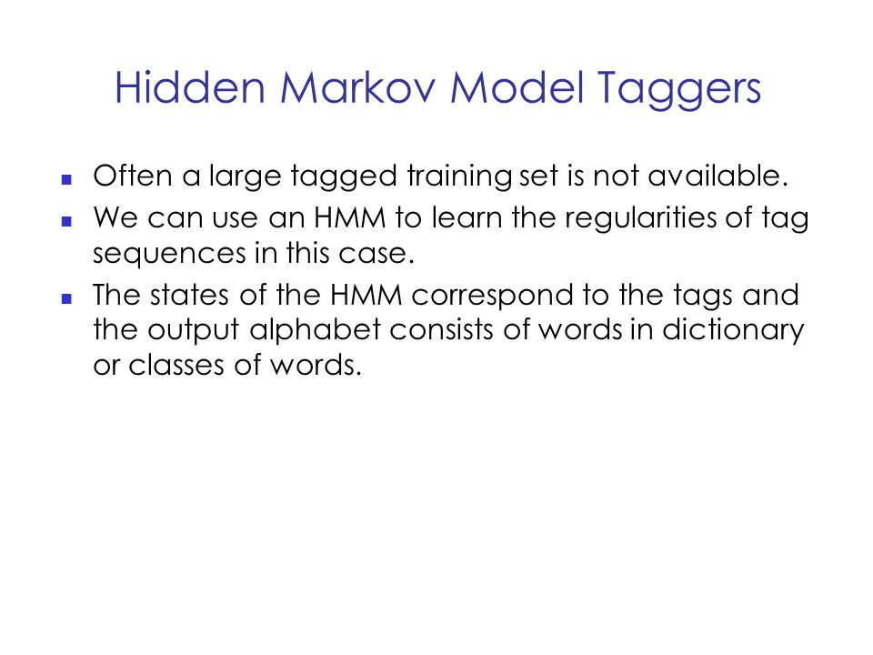 Hidden Markov Model Taggers Often a large tagged training set is not available.