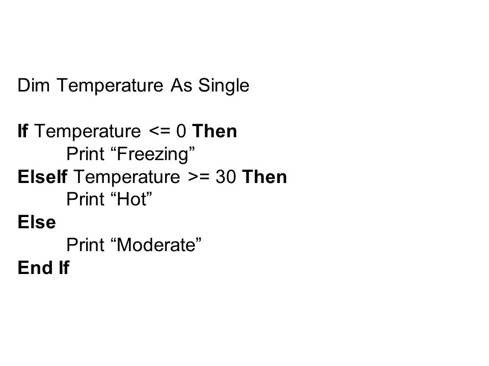 Dim Temperature As Single If Temperature = 30 Then Print Hot Else Print Moderate End If