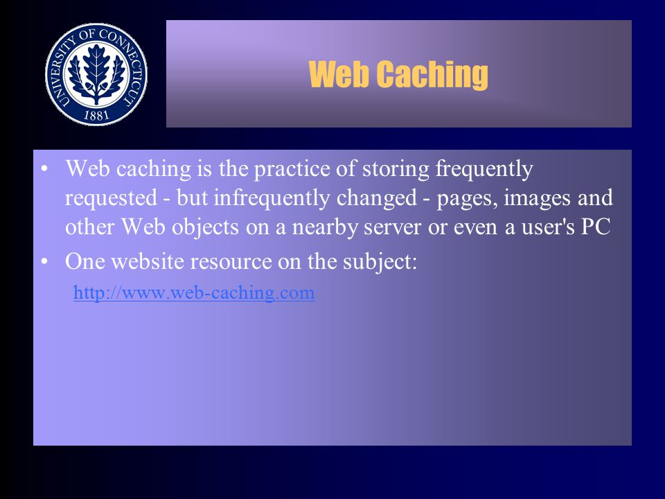 Web Caching Web caching is the practice of storing frequently requested - but infrequently changed - pages, images and other Web objects on a nearby server or even a user s PC One website resource on the subject: