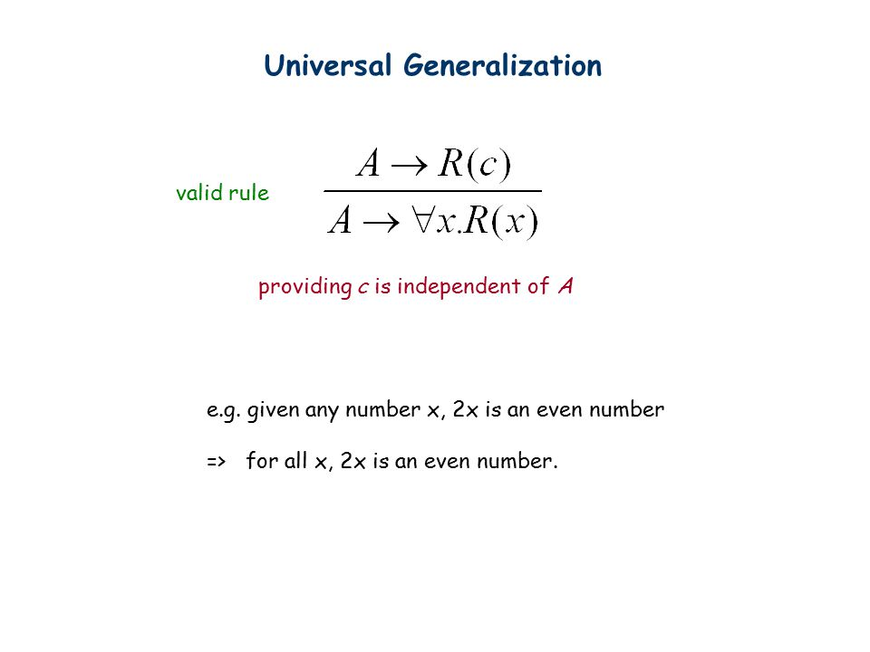 Universal Generalization valid rule providing c is independent of A e.g.