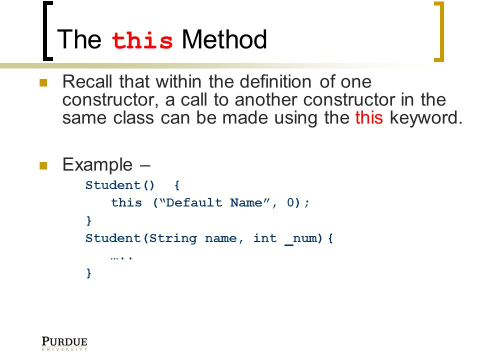 The this Method Recall that within the definition of one constructor, a call to another constructor in the same class can be made using the this keyword.