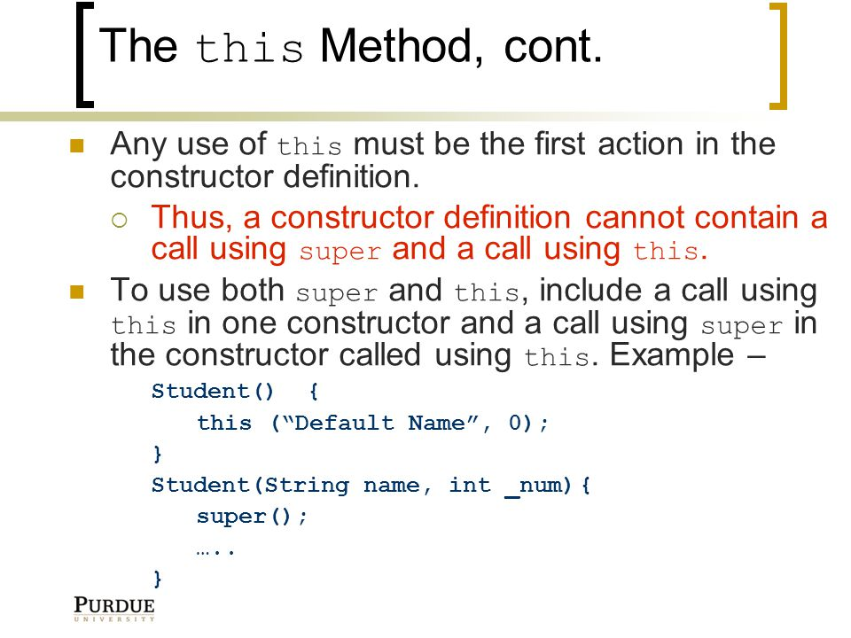 The this Method, cont. Any use of this must be the first action in the constructor definition.