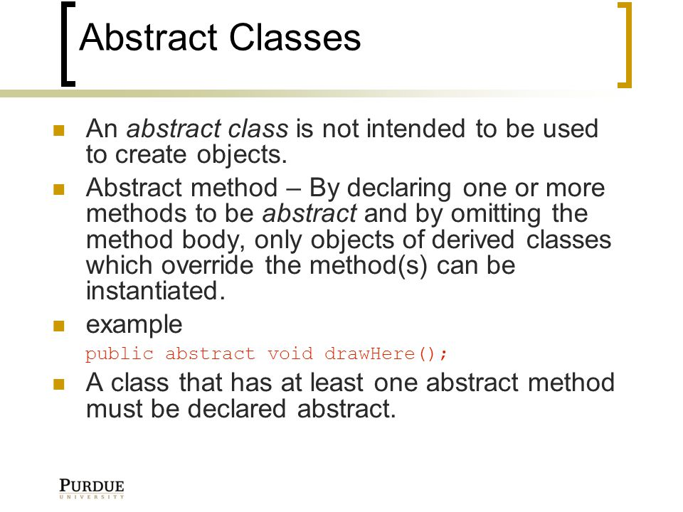 Abstract Classes An abstract class is not intended to be used to create objects.