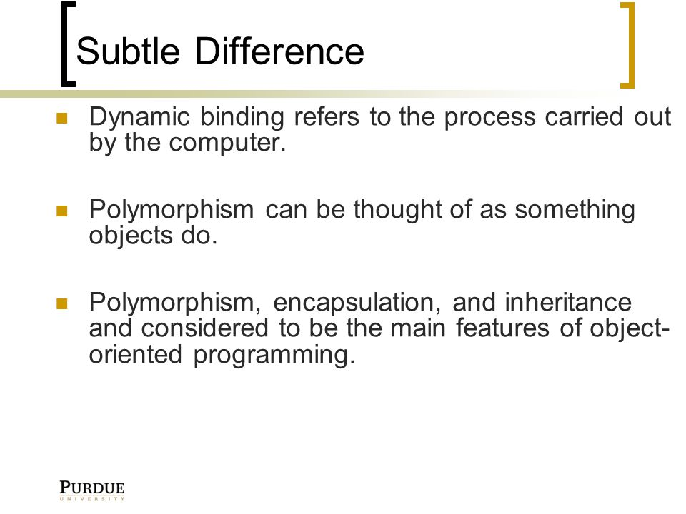 Subtle Difference Dynamic binding refers to the process carried out by the computer.