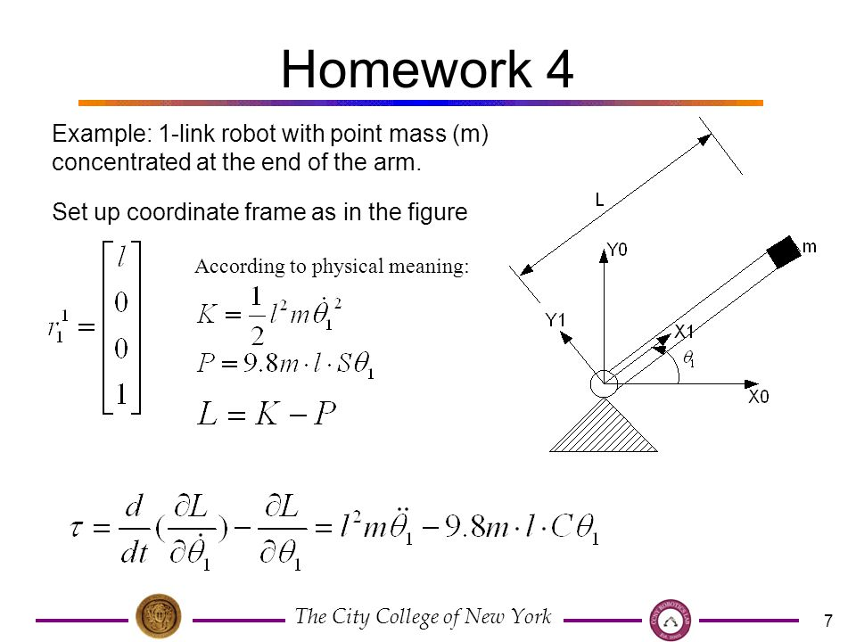 The City College of New York 7 Homework 4 Example: 1-link robot with point mass (m) concentrated at the end of the arm.