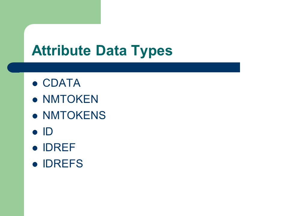 Attribute Data Types CDATA NMTOKEN NMTOKENS ID IDREF IDREFS
