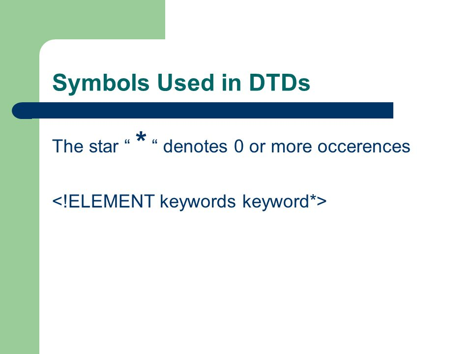 Symbols Used in DTDs The star * denotes 0 or more occerences
