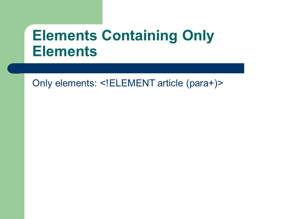 Elements Containing Only Elements Only elements: