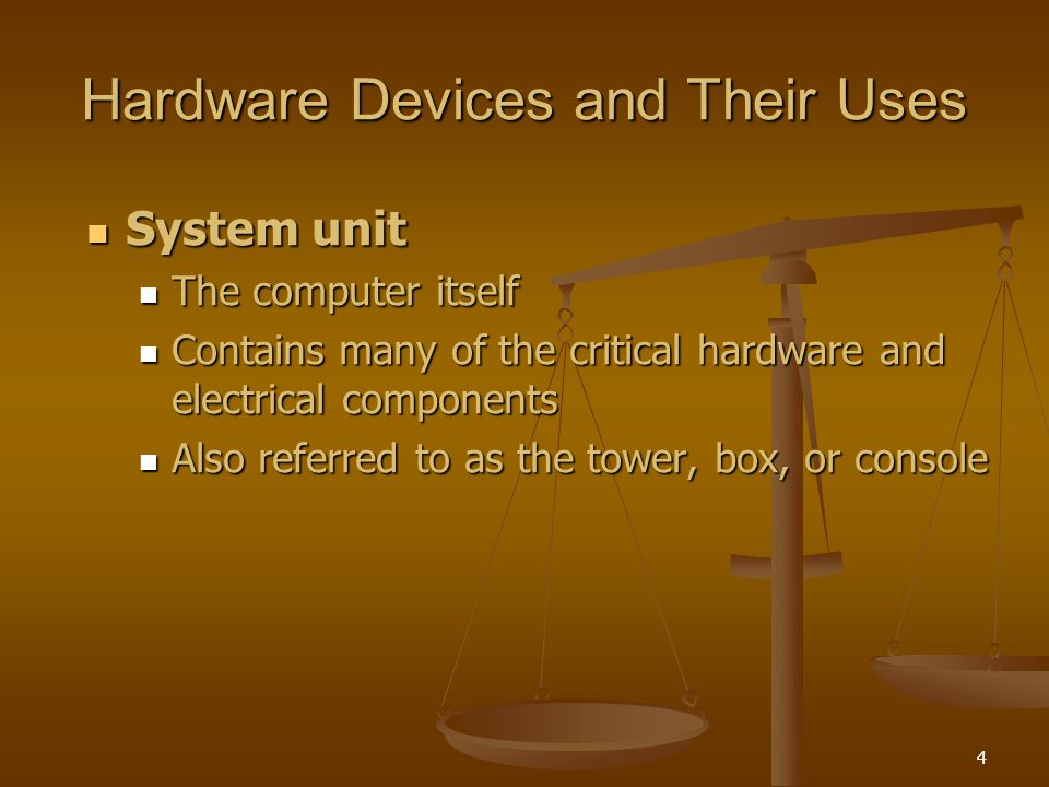 4 System unit System unit The computer itself The computer itself Contains many of the critical hardware and electrical components Contains many of the critical hardware and electrical components Also referred to as the tower, box, or console Also referred to as the tower, box, or console