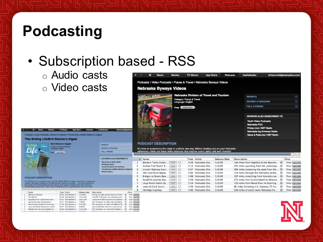 Podcasting Subscription based - RSS o Audio casts o Video casts