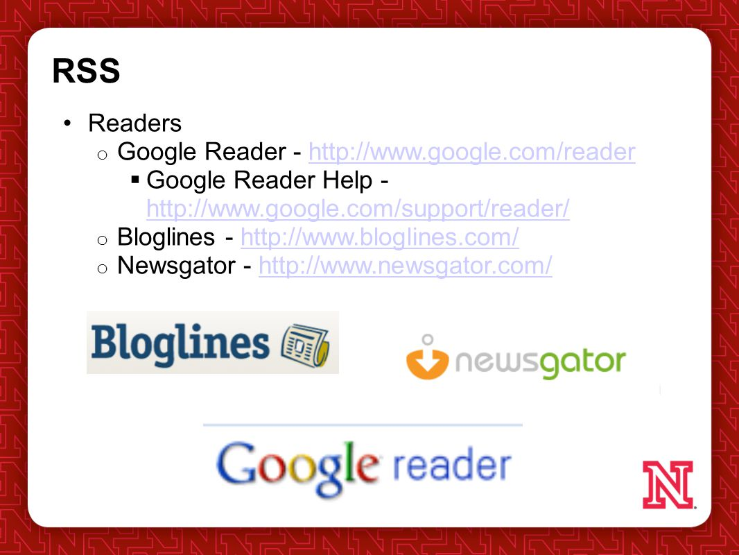 RSS Readers o Google Reader -    Google Reader Help o Bloglines -   o Newsgator -