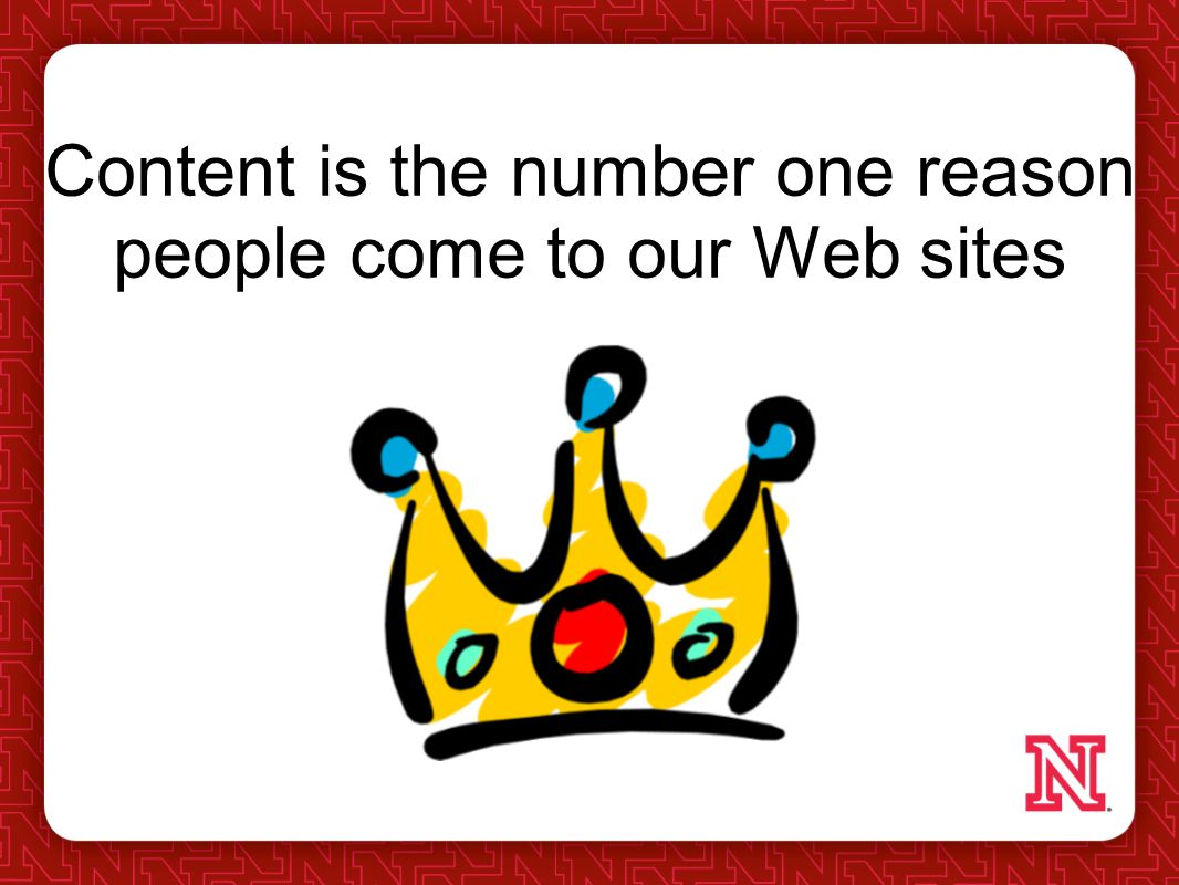 Content is the number one reason people come to our Web sites