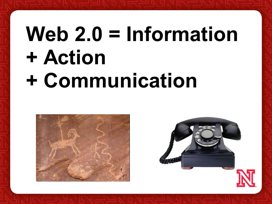 Web 2.0 = Information + Action + Communication