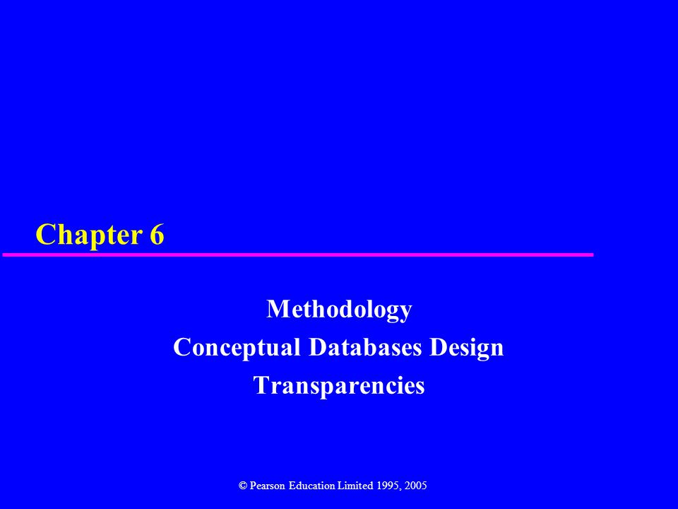 Chapter 6 Methodology Conceptual Databases Design Transparencies © Pearson Education Limited 1995, 2005
