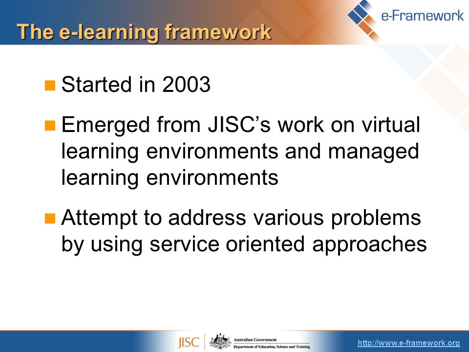 The e-learning framework Started in 2003 Emerged from JISC's work on virtual learning environments and managed learning environments Attempt to address various problems by using service oriented approaches