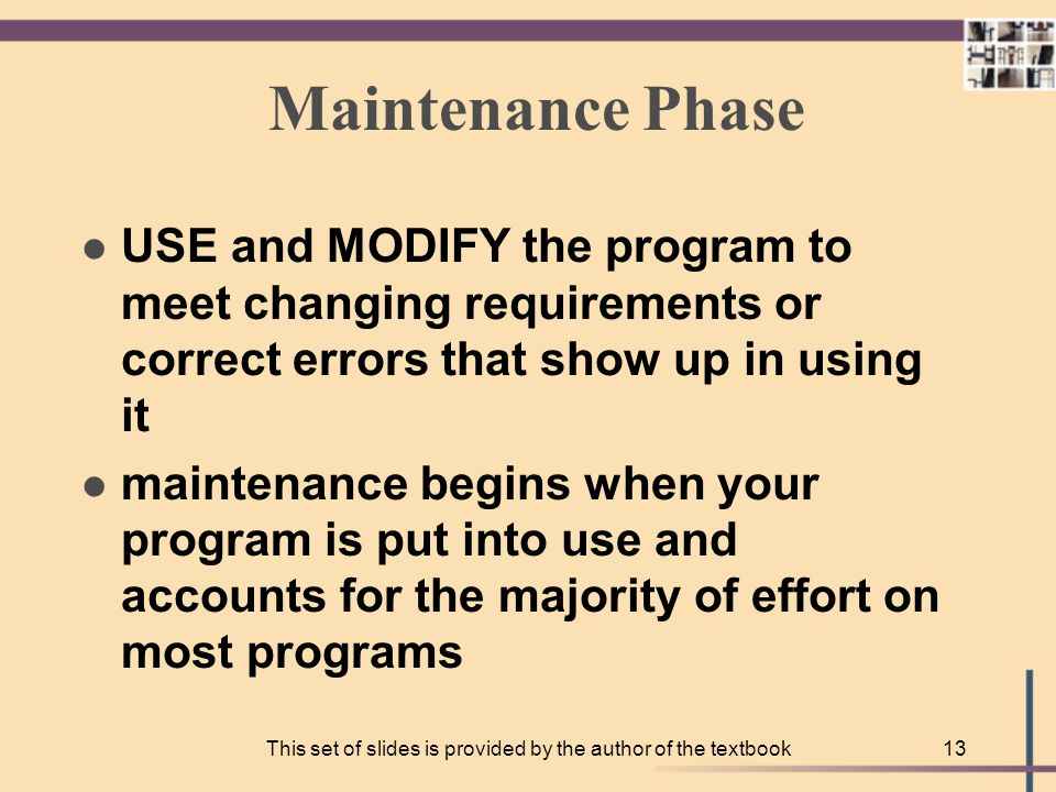 This set of slides is provided by the author of the textbook12 Implementation Phase: Test TESTING your program means running (executing) your program on the computer, to see if it produces correct results if it does not, then you must find out what is wrong with your program or algorithm and fix it--this is called debugging