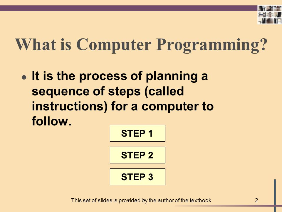 This set of slides is provided by the author of the textbook1 Introductory Topics l Computer Programming l Programming Life-Cycle Phases l Creating an Algorithm l Machine Language vs.