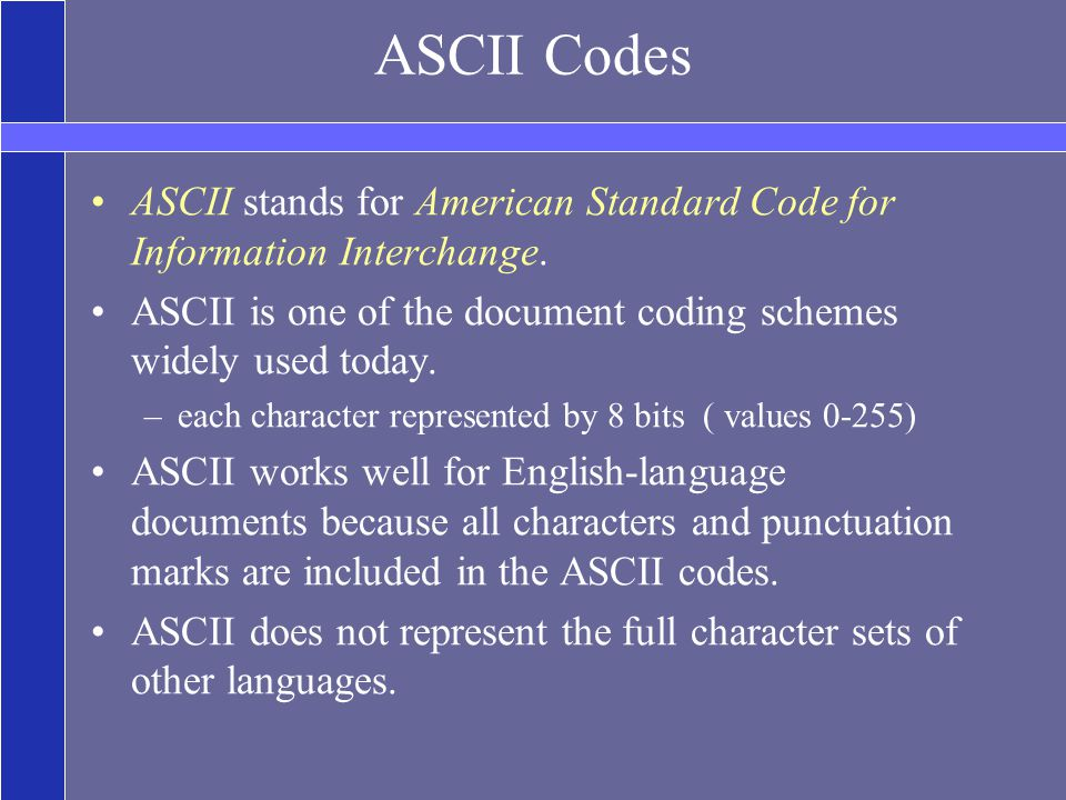 ASCII Codes ASCII stands for American Standard Code for Information Interchange.