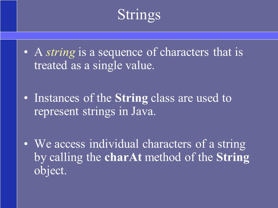 Strings A string is a sequence of characters that is treated as a single value.