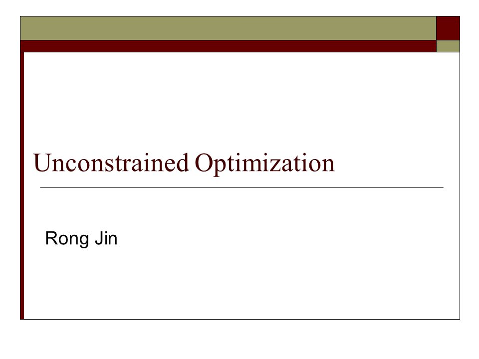 Unconstrained Optimization Rong Jin