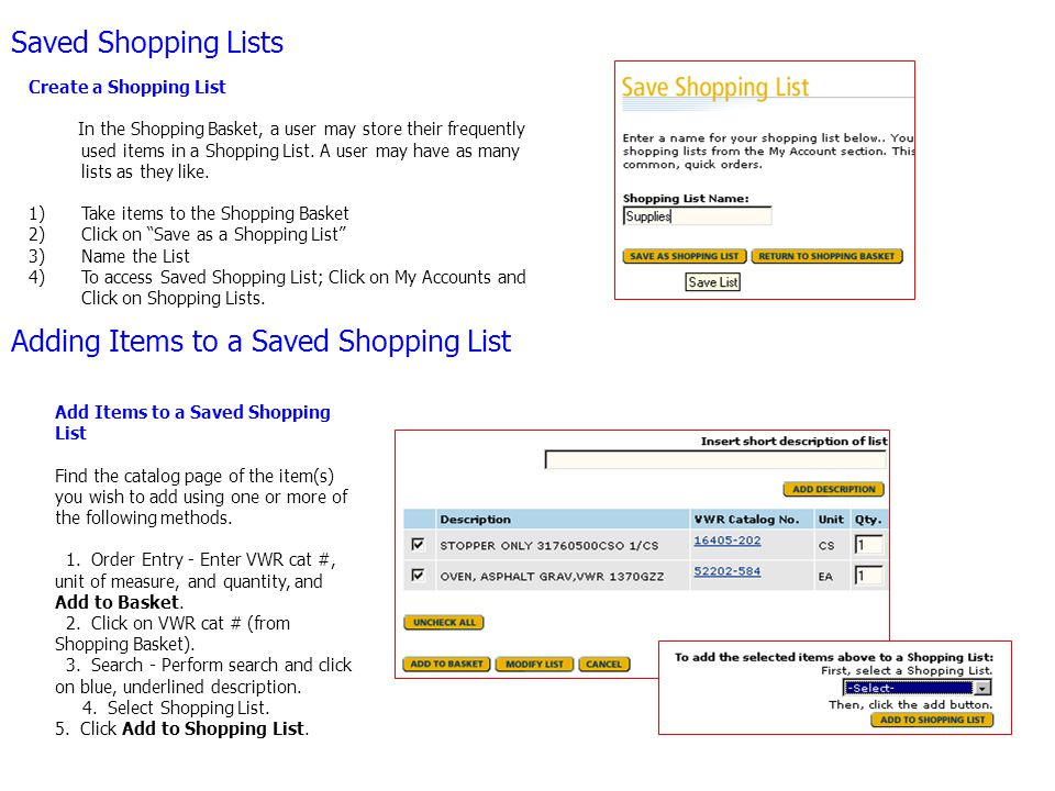 Saved Shopping Lists Adding Items to a Saved Shopping List Create a Shopping List In the Shopping Basket, a user may store their frequently used items in a Shopping List.