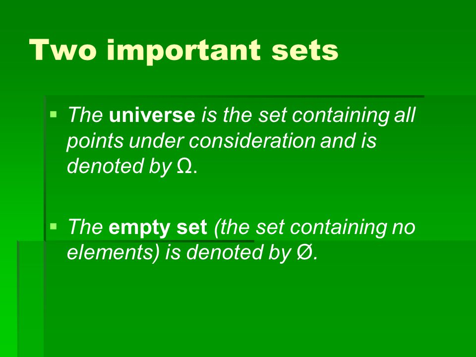 Two important sets   The universe is the set containing all points under consideration and is denoted by Ω.