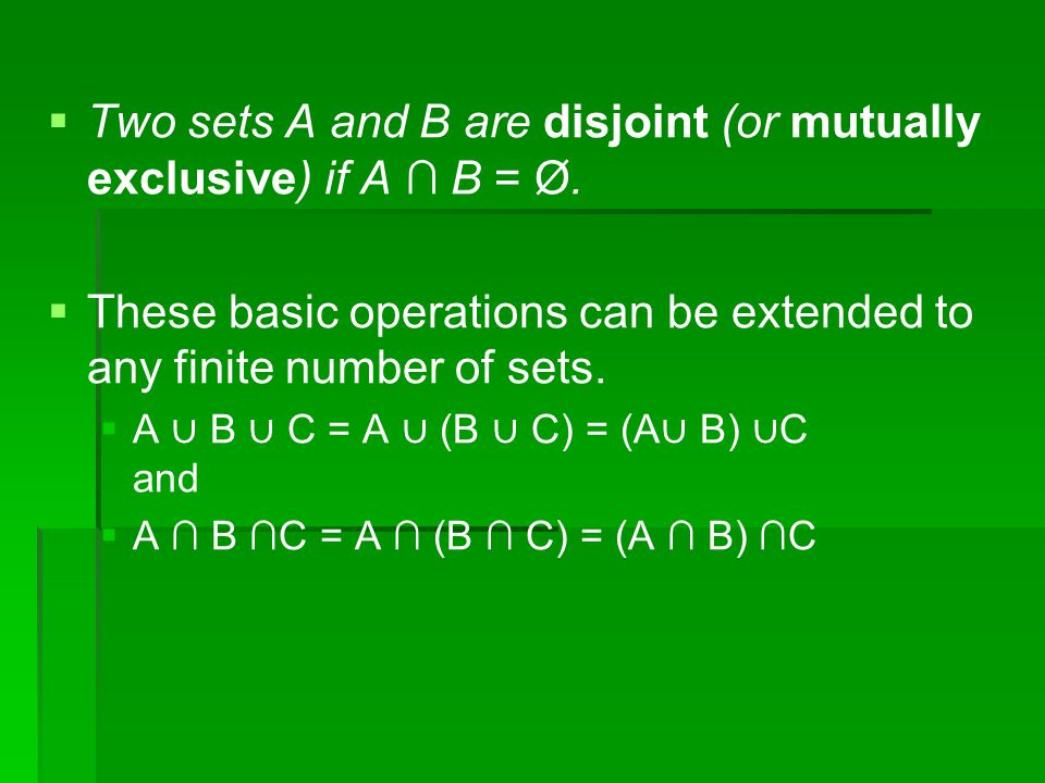   Two sets A and B are disjoint (or mutually exclusive) if A ∩ B = Ø.
