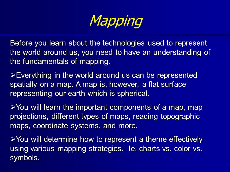 Before you learn about the technologies used to represent the world around us, you need to have an understanding of the fundamentals of mapping.