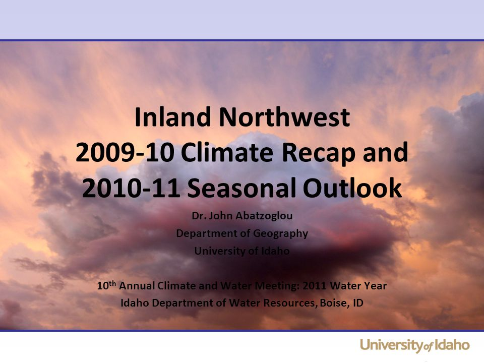 Inland Northwest Climate Recap and Seasonal Outlook Dr.