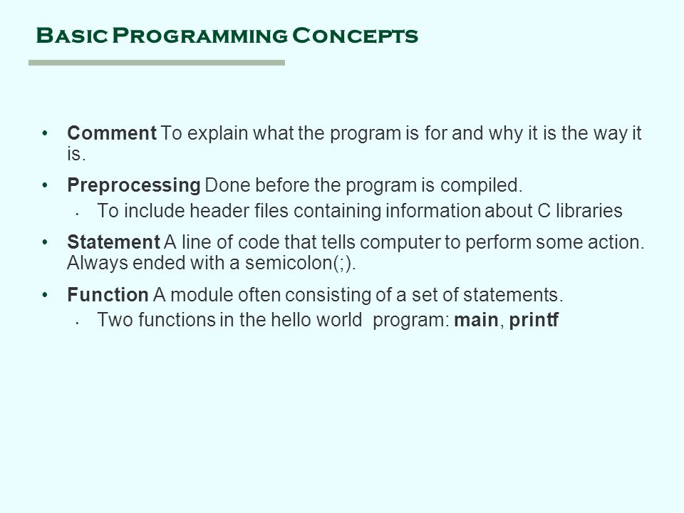 Basic Programming Concepts Comment To explain what the program is for and why it is the way it is.