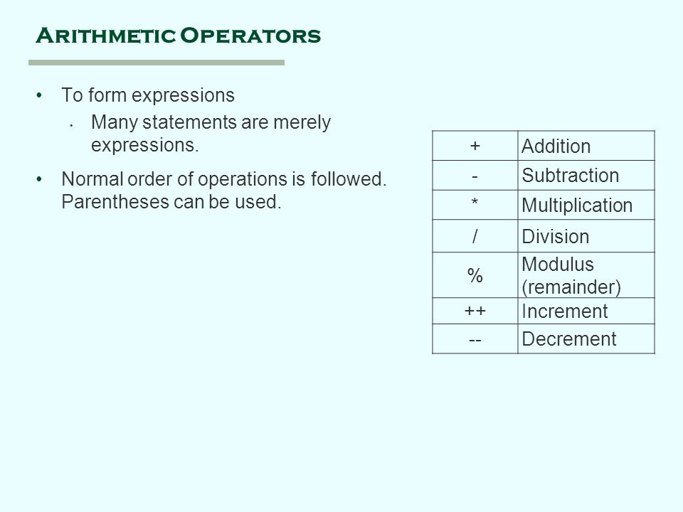 Arithmetic Operators To form expressions Many statements are merely expressions.