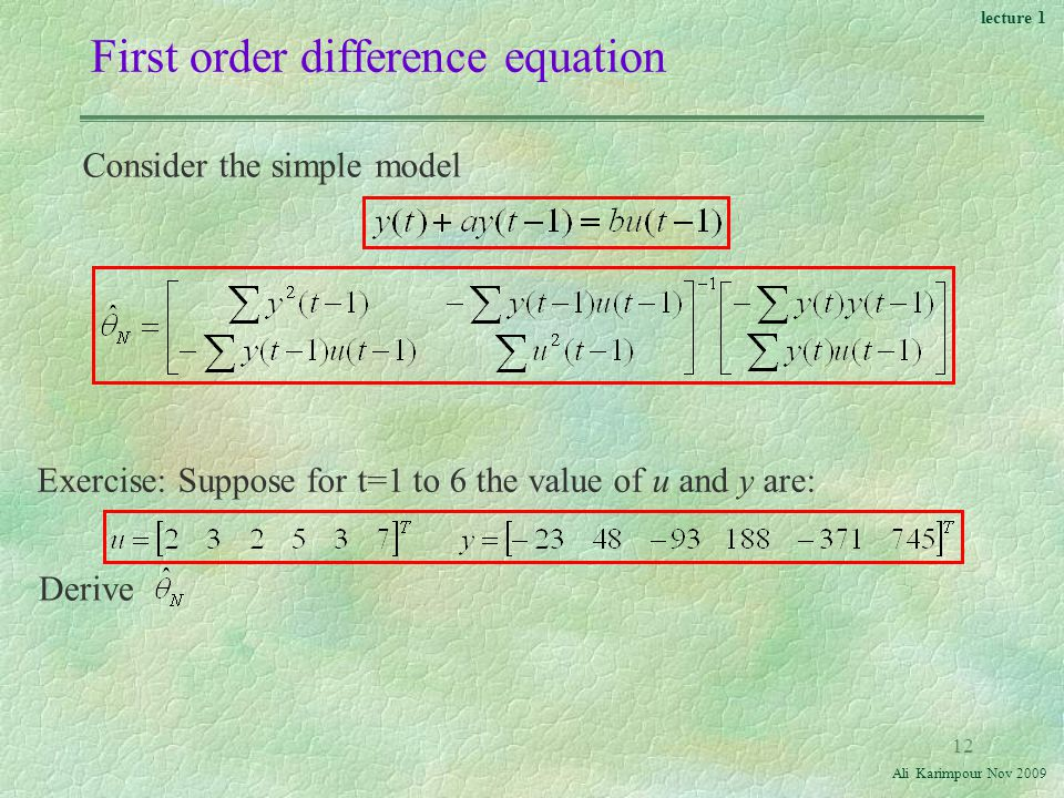 lecture 1 Ali Karimpour Nov First order difference equation Consider the simple model Exercise: Suppose for t=1 to 6 the value of u and y are: Derive