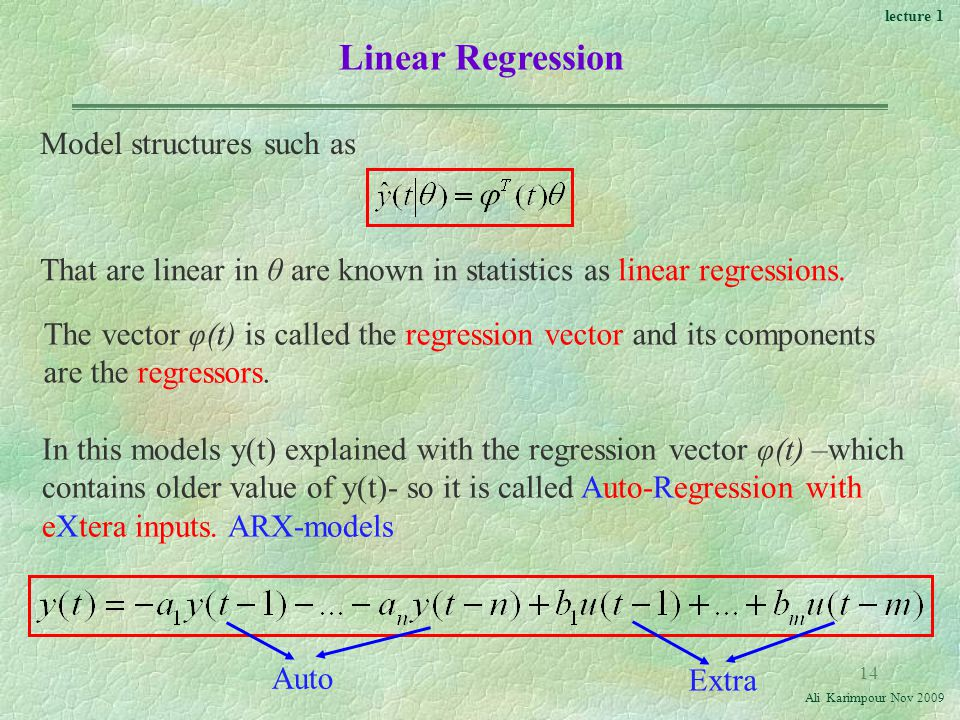 lecture 1 Ali Karimpour Nov Linear Regression Model structures such as That are linear in θ are known in statistics as linear regressions.