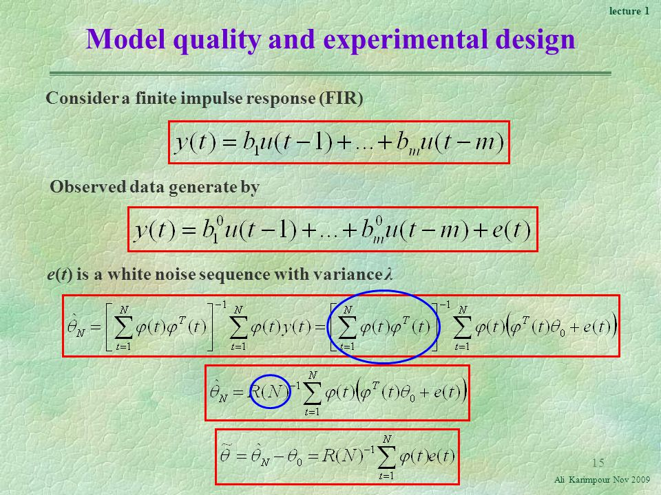lecture 1 Ali Karimpour Nov Model quality and experimental design Consider a finite impulse response (FIR) Observed data generate by e(t) is a white noise sequence with variance λ