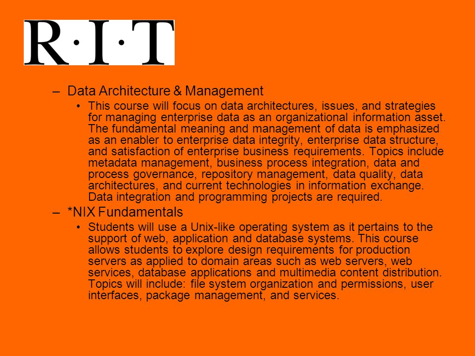 –Data Architecture & Management This course will focus on data architectures, issues, and strategies for managing enterprise data as an organizational information asset.