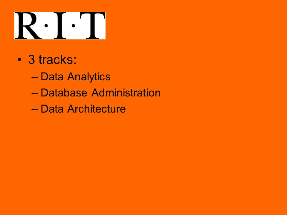 3 tracks: –Data Analytics –Database Administration –Data Architecture