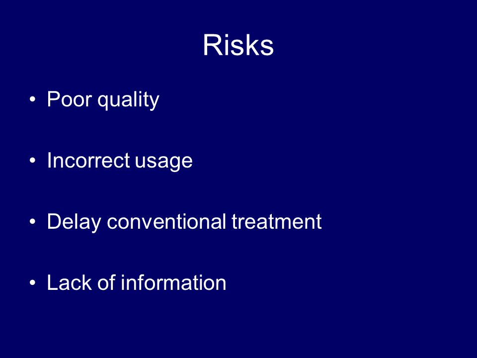 Risks Poor quality Incorrect usage Delay conventional treatment Lack of information