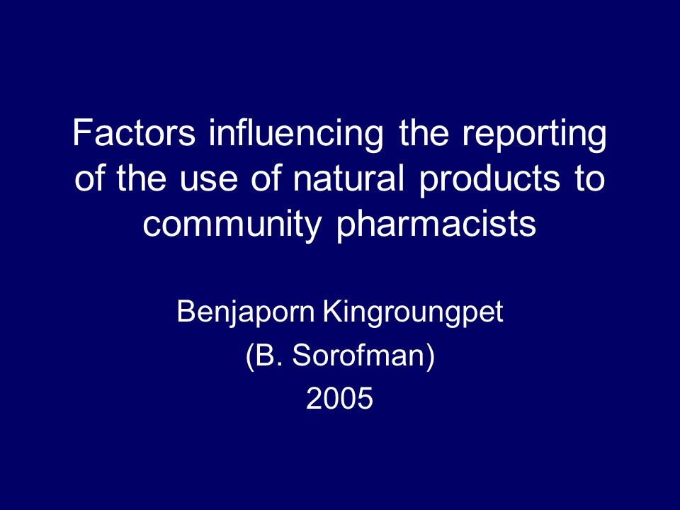 Factors influencing the reporting of the use of natural products to community pharmacists Benjaporn Kingroungpet (B.